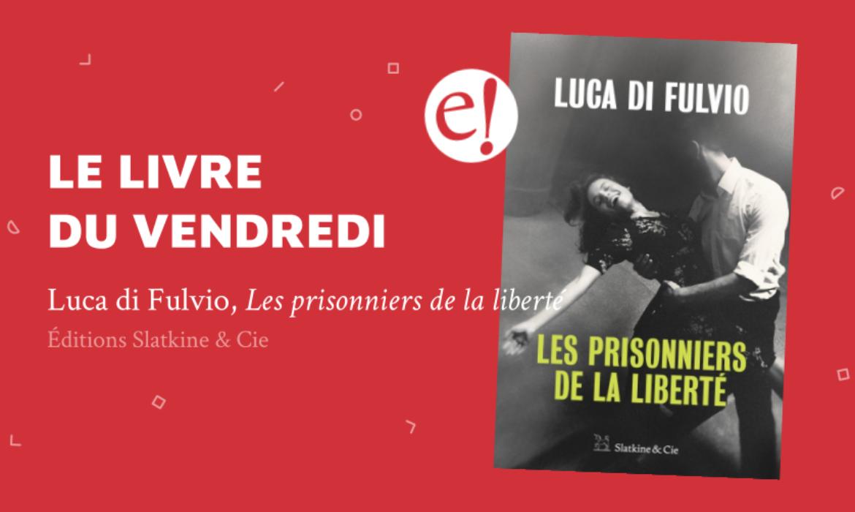 Ernest Mag Luca Di Fulvio Liberte